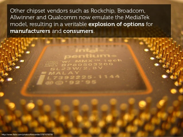 Other chipset vendors such as Rockchip, Broadcom, Allwinner and Qualcomm now emulate the MediaTek model, resulting in a ve...