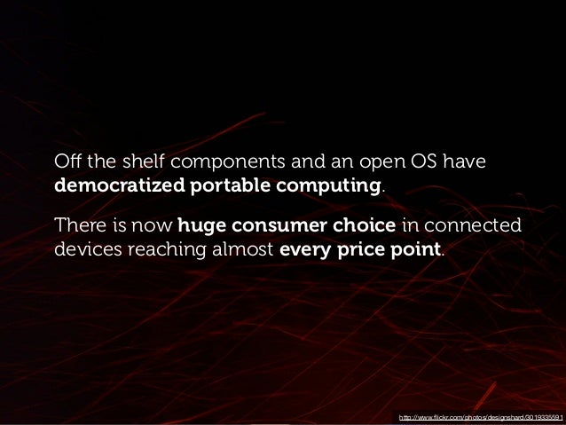 Off the shelf components and an open OS have democratized portable computing. There is now huge consumer choice in connecte...