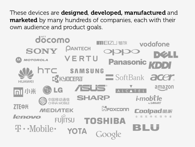 These devices are designed, developed, manufactured and marketed by many hundreds of companies, each with their own audien...