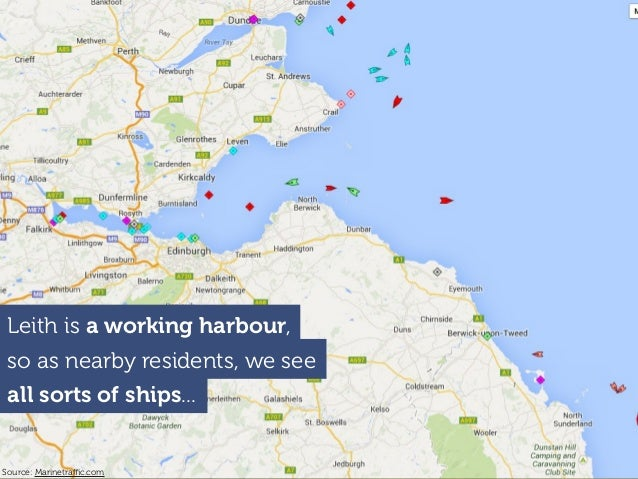 Leith is a working harbour, Source: Marinetraffic.com so as nearby residents, we see all sorts of ships...