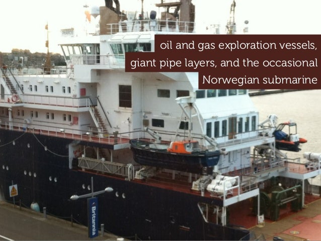 Norwegian submarine oil and gas exploration vessels, giant pipe layers, and the occasional