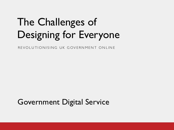 The Challenges ofDesigning for EveryoneREVOLUTIONISING UK GOVERNMENT ONLINEGovernment Digital Service