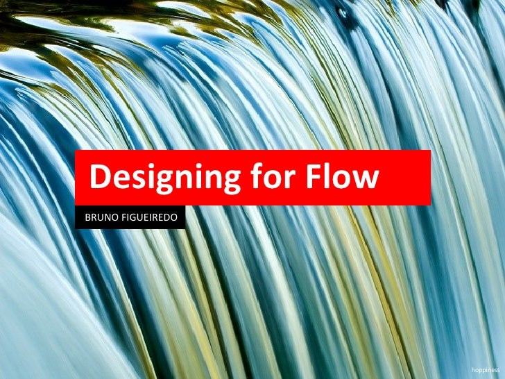 Designing for Flow BRUNO FIGUEIREDO hoppiness