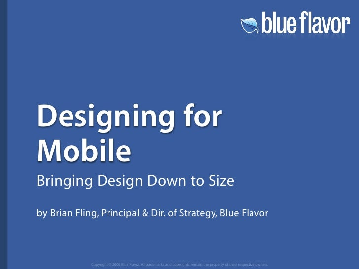 Designing for Mobile Bringing Design Down to Size by Brian Fling, Principal  Dir. of Strategy, Blue Flavor                ...