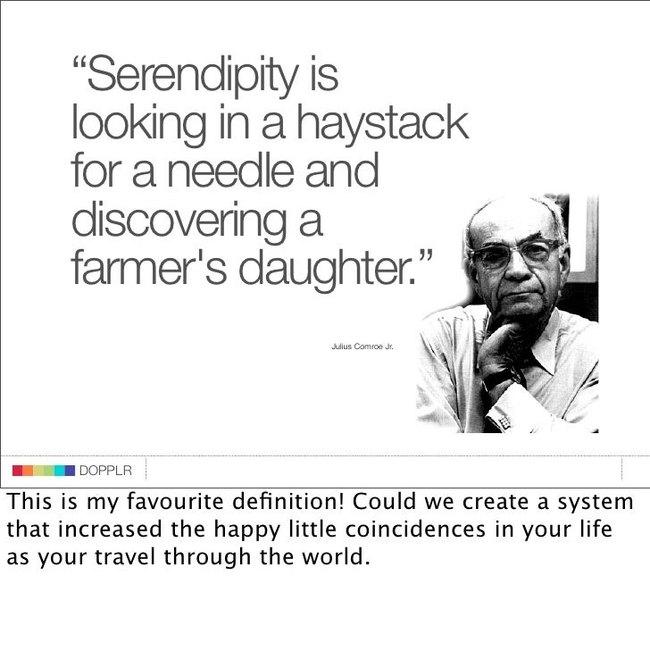 """""""Serendipity is          looking in a haystack          for a needle and          discovering a          farmer's daughter..."""