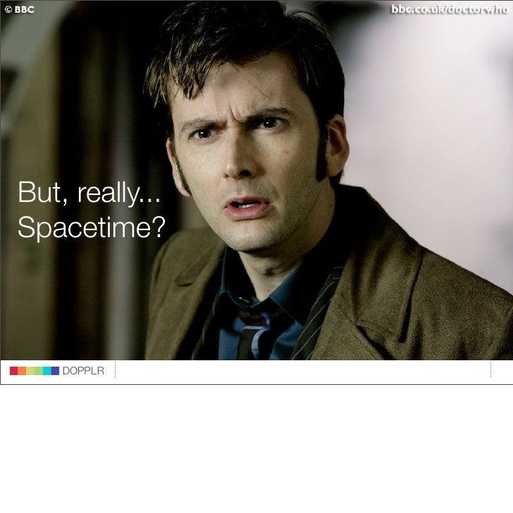 But, really...  Spacetime?                              DOPPLR                    DOPPLR           DOPPLR     Where next? ...