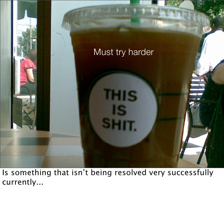 Must try harder     Is something that isn't being resolved very successfully currently...