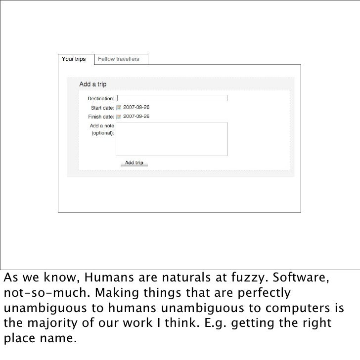 As we know, Humans are naturals at fuzzy. Software, not-so-much. Making things that are perfectly unambiguous to humans un...