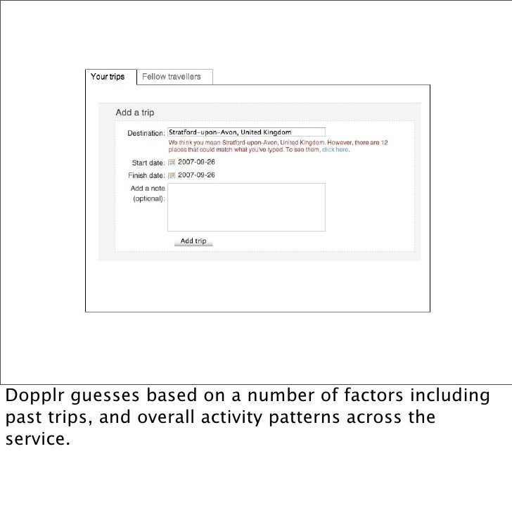 Dopplr guesses based on a number of factors including past trips, and overall activity patterns across the service.
