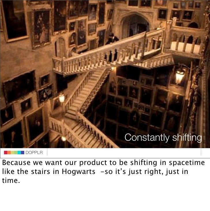 hogwarts staircases                                 DOPPLR                    DOPPLR            Constantly shifting       ...