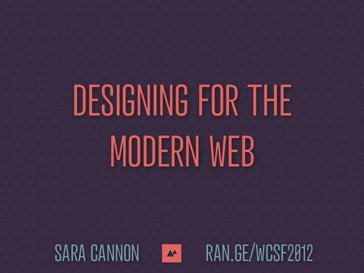 DESIGNING FOR THE     MODERN WEBSARA CANNON   RAN.GE/WCSF2012