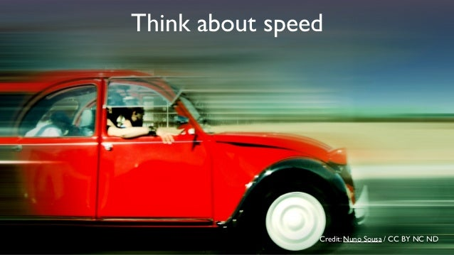 Credit:Wendi Dunlap / CC BY NC SA Think about speed