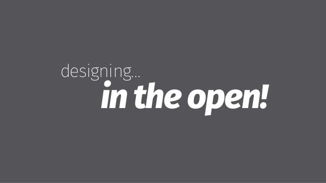 designing… in the open!