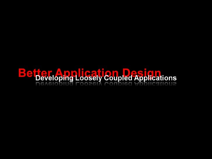 Better Application Design