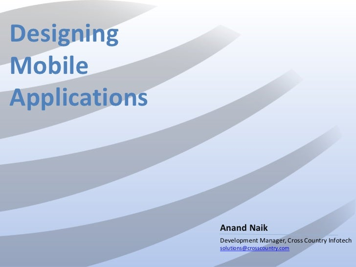 DesigningMobileApplications               Anand Naik               Development Manager, Cross Country Infotech            ...
