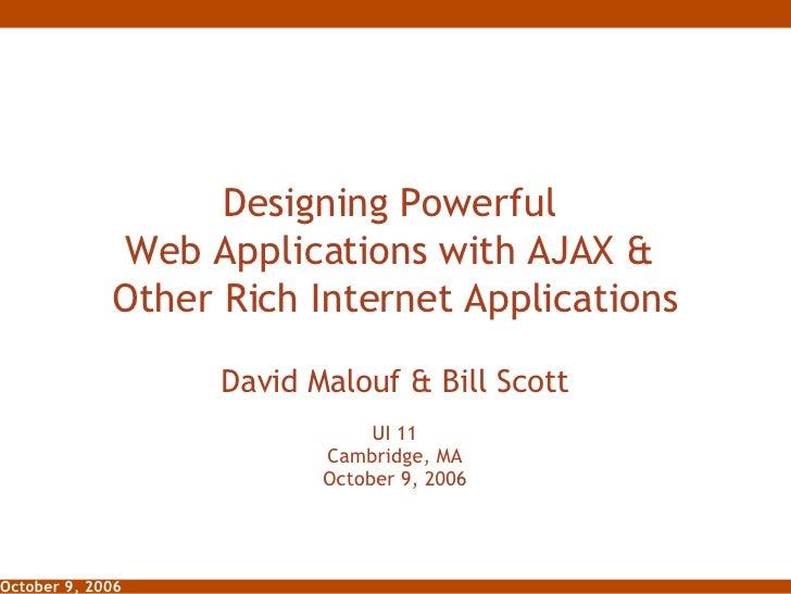 Designing Powerful  Web Applications with AJAX &  Other Rich Internet Applications David Malouf & Bill Scott UI 11 Cambrid...