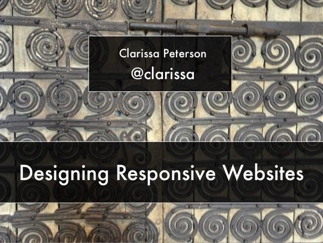 Clarissa Peterson  @clarissa  Designing Responsive Websites
