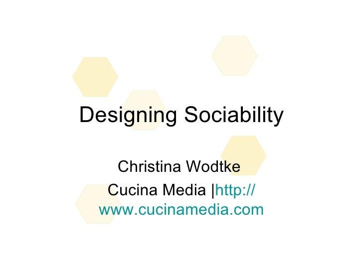 Designing Sociability Christina Wodtke  Cucina Media | http:// www.cucinamedia.com