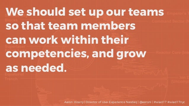 We should set up our teams so that team members can work within their competencies, and grow as needed. Aaron Irizarry | D...