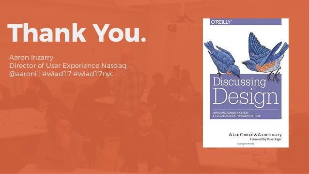 Thank You. Aaron Irizarry Director of User Experience Nasdaq @aaroni   #wiad17 #wiad17nyc