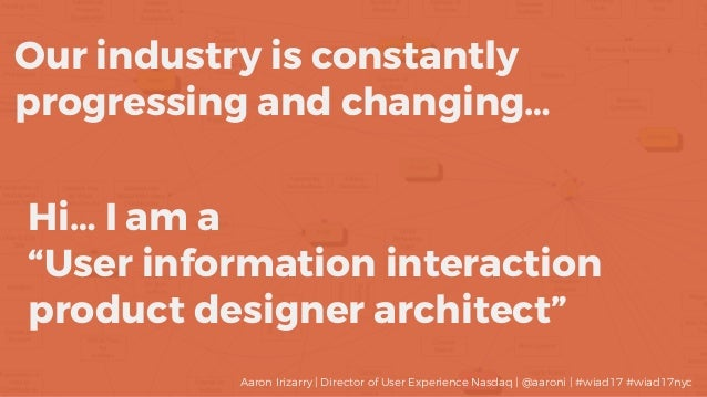 "Our industry is constantly progressing and changing… Hi… I am a ""User information interaction product designer architect"" ..."