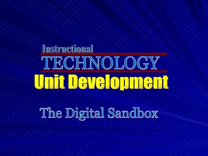 TECHNOLOGY Instructional Unit Development The Digital Sandbox