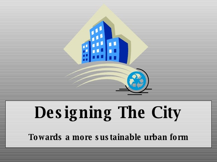 Designing The City Towards a more sustainable urban form