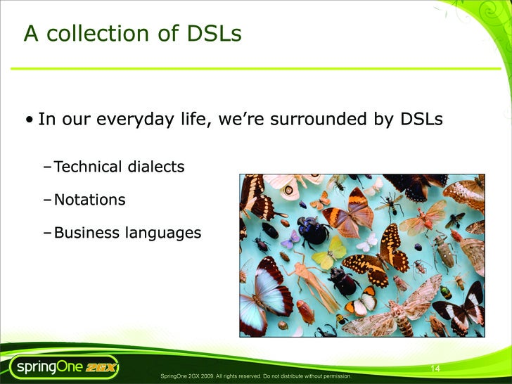 A collection of DSLs   • In our everyday life, we're surrounded by DSLs    – Technical dialects    – Notations    – Busine...