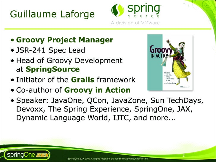 Guillaume Laforge  • Groovy Project Manager • JSR-241 Spec Lead • Head of Groovy Development   at SpringSource • Initiator...