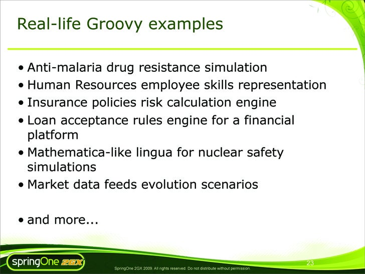 Real-life Groovy examples  • Anti-malaria drug resistance simulation • Human Resources employee skills representation • In...