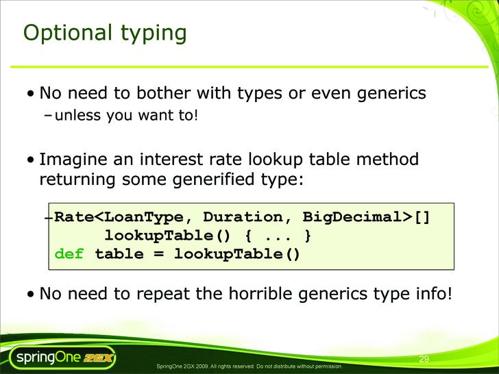 Optional typing  • No need to bother with types or even generics   – unless you want to!   • Imagine an interest rate look...