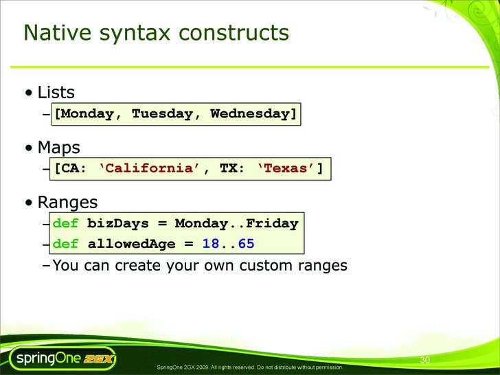 Native syntax constructs  • Lists   – [Monday, Tuesday, Wednesday]  • Maps   – [CA: 'California', TX: 'Texas']  • Ranges  ...