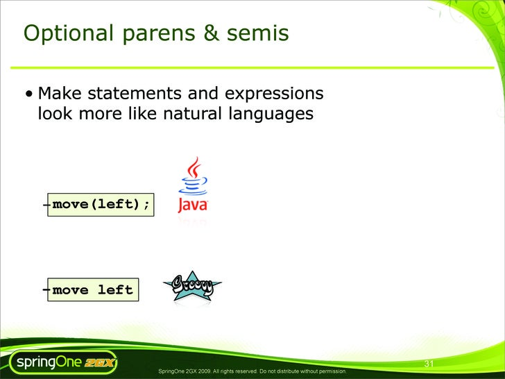 Optional parens & semis  • Make statements and expressions   look more like natural languages       – move(left);       – ...