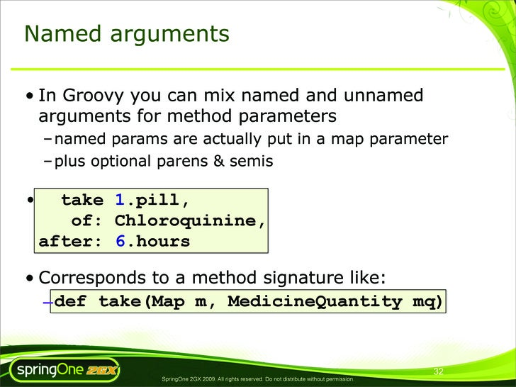 Named arguments  • In Groovy you can mix named and unnamed   arguments for method parameters     – named params are actual...
