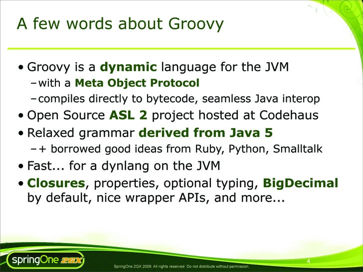 A few words about Groovy  • Groovy is a dynamic language for the JVM   – with a Meta Object Protocol   – compiles directly...