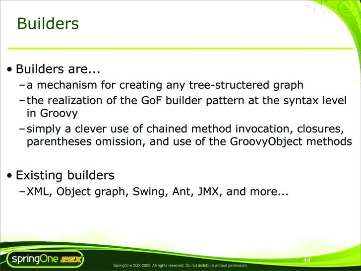Builders  • Builders are...   – a mechanism for creating any tree-structered graph   – the realization of the GoF builder ...