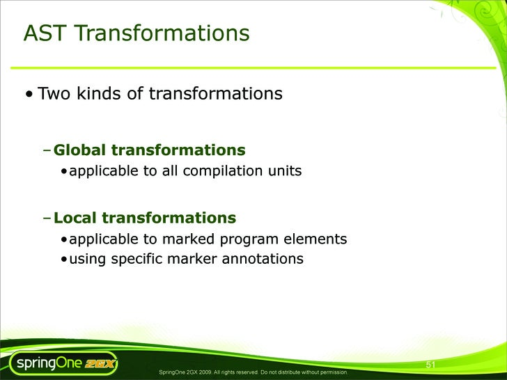 AST Transformations  • Two kinds of transformations     – Global transformations     •applicable to all compilation units ...