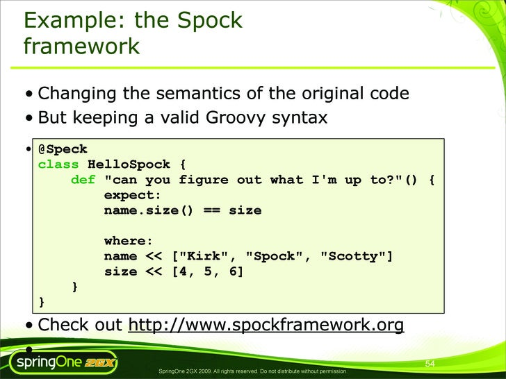 Example: the Spock framework  • Changing the semantics of the original code • But keeping a valid Groovy syntax • @Speck  ...