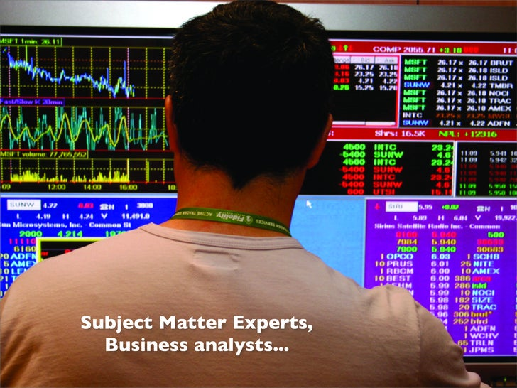 Subject Matter Experts,   Business analysts...