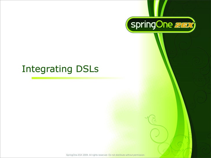 Integrating DSLs              SpringOne 2GX 2009. All rights reserved. Do not distribute without permission.