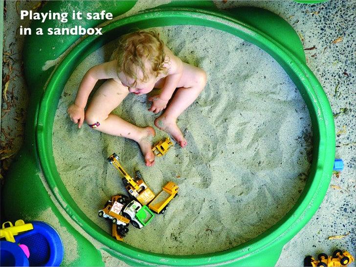 Playing it safe in a sandbox