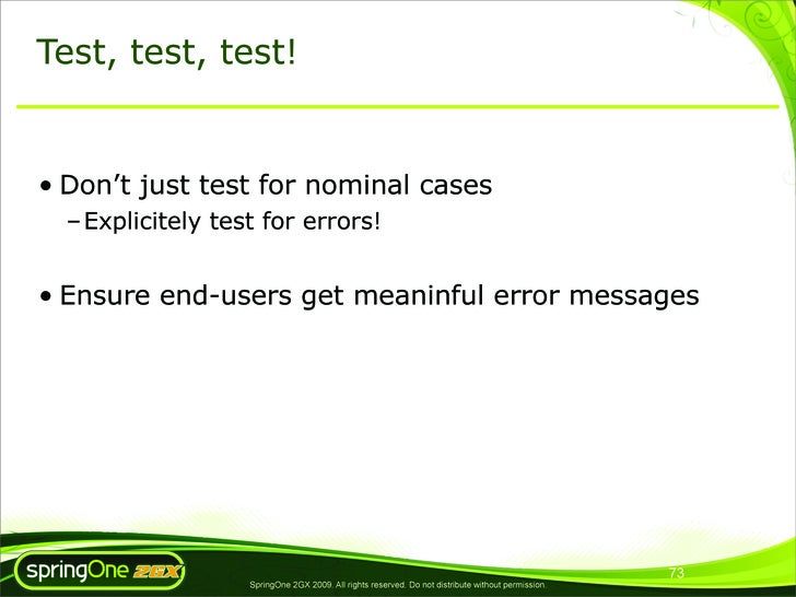 Test, test, test!   • Don't just test for nominal cases   – Explicitely test for errors!   • Ensure end-users get meaninfu...