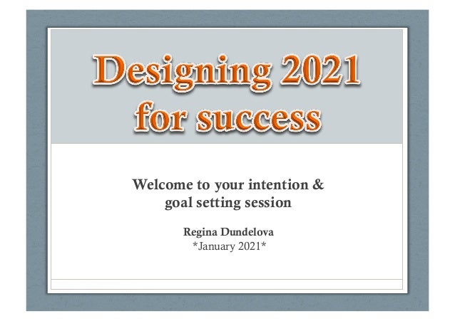 Welcome to your intention & goal setting session Regina Dundelova *January 2021*