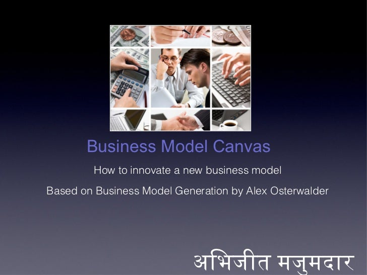 Business Model Canvas         How to innovate a new business modelBased on Business Model Generation by Alex Osterwalder  ...