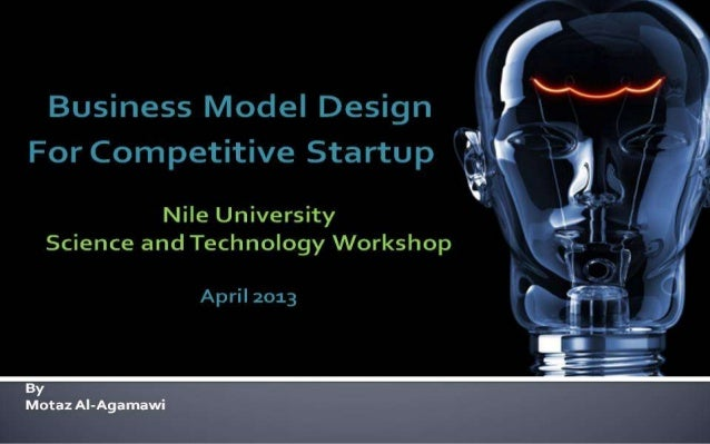 Business Model Design By: Motaz Al-AgamawiFor Competitive Startup