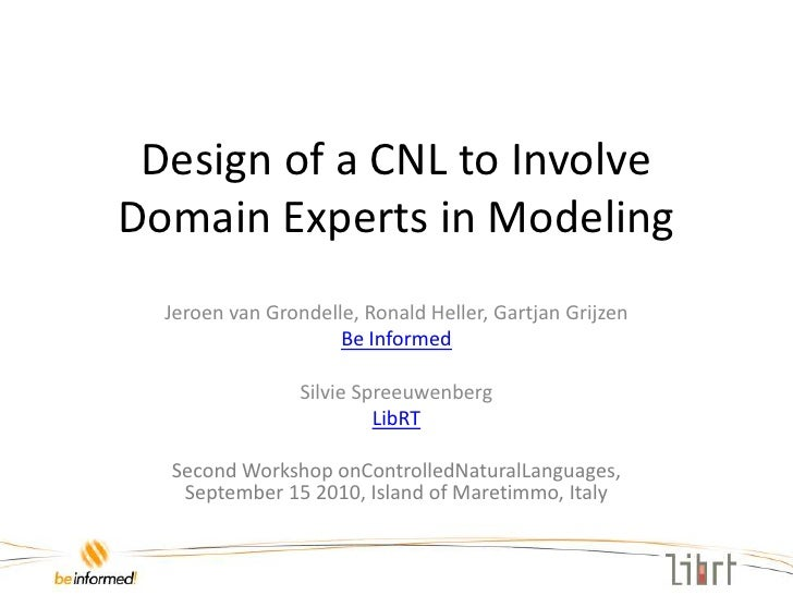 Design of a CNL to Involve Domain Experts in Modeling<br />Jeroen van Grondelle, Ronald Heller, Gartjan Grijzen<br />Be In...