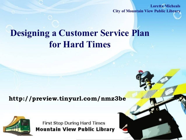 LOGO Designing a Customer Service Plan for Hard Times Loretta Micheals City of Mountain View Public Library http://preview...