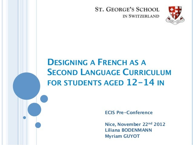 DESIGNING A FRENCH AS ASECOND LANGUAGE CURRICULUMFOR STUDENTS AGED 12-14 IN            ECIS Pre-Conference            Nice...