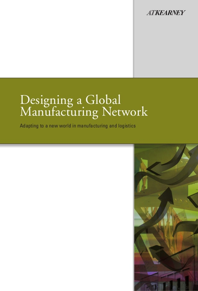 Designing a Global Manufacturing Network Adapting to a new world in manufacturing and logistics