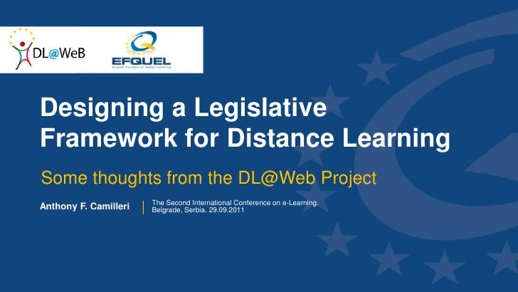 Designing a Legislative Framework for Distance Learning<br />Some thoughts from the DL@Web Project<br />Anthony F. Camille...